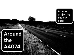 Around the A4074 – A Radio Project by SARU practitioner Felicity Ford